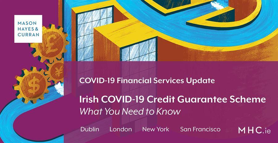 Irish Covid 19 Credit Guarantee Scheme What You Need To Know Mason Hayes Curran