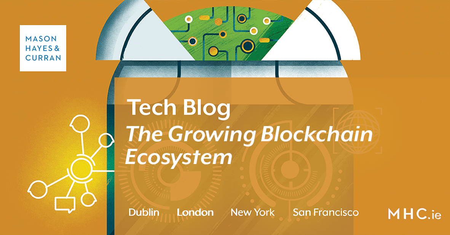 The Growing Blockchain Ecosystem Mason Hayes Curran